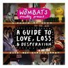 The Wombats: A guide to love, loss and desperation